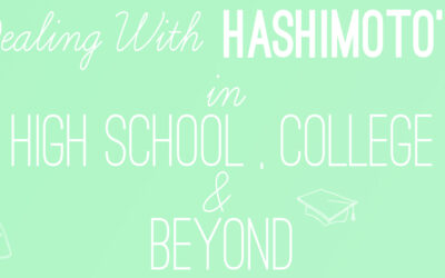 Dealing with Hashimoto's as a Teenager in High School, College and Beyond