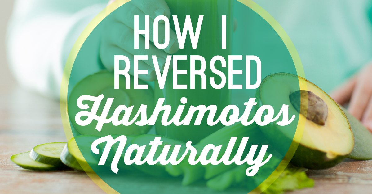 how i reversed my hashimoto s disease naturally unbound wellness
