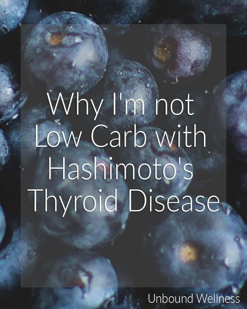 Why I'm not Low Carb with Hashimoto's Thyroid Disease