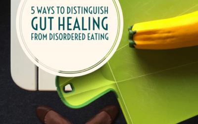 5 Ways to Distinguish Your Gut Healing from Disordered Eating