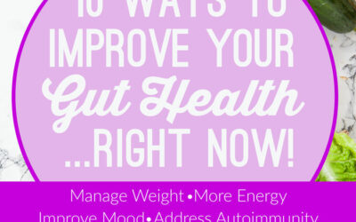 10 Ways to Improve Your Gut Health… Right Now!