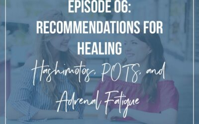 6: Healing Hashimoto's, POTS and Adrenal Fatigue Naturally