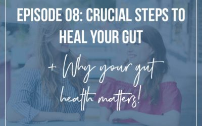 #8: Crucial Steps To Healing Your Gut