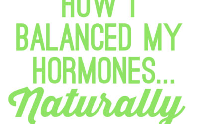 How I Balanced My Hormones… Naturally! (Exercise, Diet, Gut Healing & More)