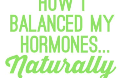 How I Balanced My Hormones (And How I'm Still Working On It…)